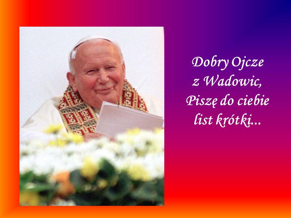 Dobry Ojcze z Wadowic, Piszę do ciebie list krótki...