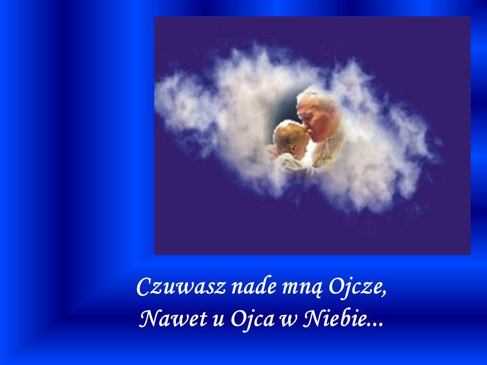 Czuwasz nade mną Ojcze, Nawet u Ojca w Niebie...