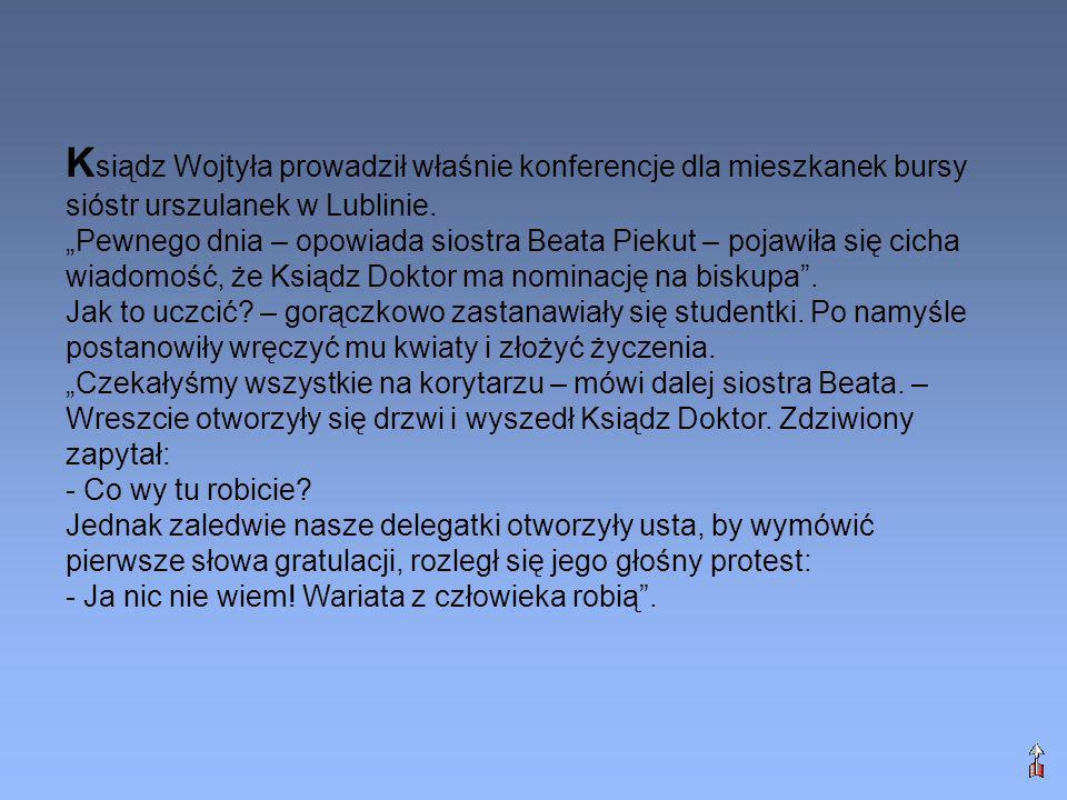 K siądz Wojtyła prowadził właśnie konferencje dla mieszkanek bursy sióstr urszulanek w Lublinie. Pewnego dnia – opowiada siostra Beata Piekut – pojawi