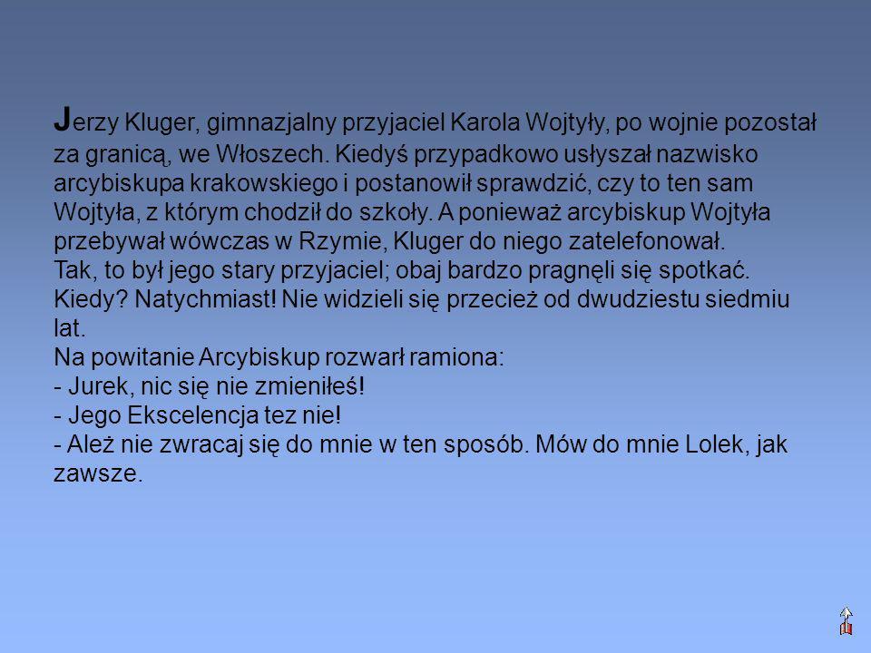 J erzy Kluger, gimnazjalny przyjaciel Karola Wojtyły, po wojnie pozostał za granicą, we Włoszech. Kiedyś przypadkowo usłyszał nazwisko arcybiskupa kra