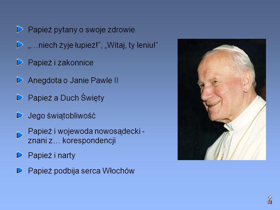 Papież pytany o swoje zdrowie …niech żyje łupież!, Witaj, ty leniu! Papież i zakonnice Anegdota o Janie Pawle II Papież a Duch Święty Jego świątobliwo