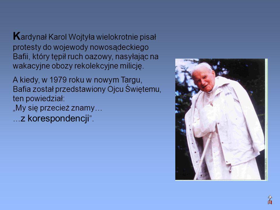 K ardynał Karol Wojtyła wielokrotnie pisał protesty do wojewody nowosądeckiego Bafii, który tępił ruch oazowy, nasyłając na wakacyjne obozy rekolekcyj