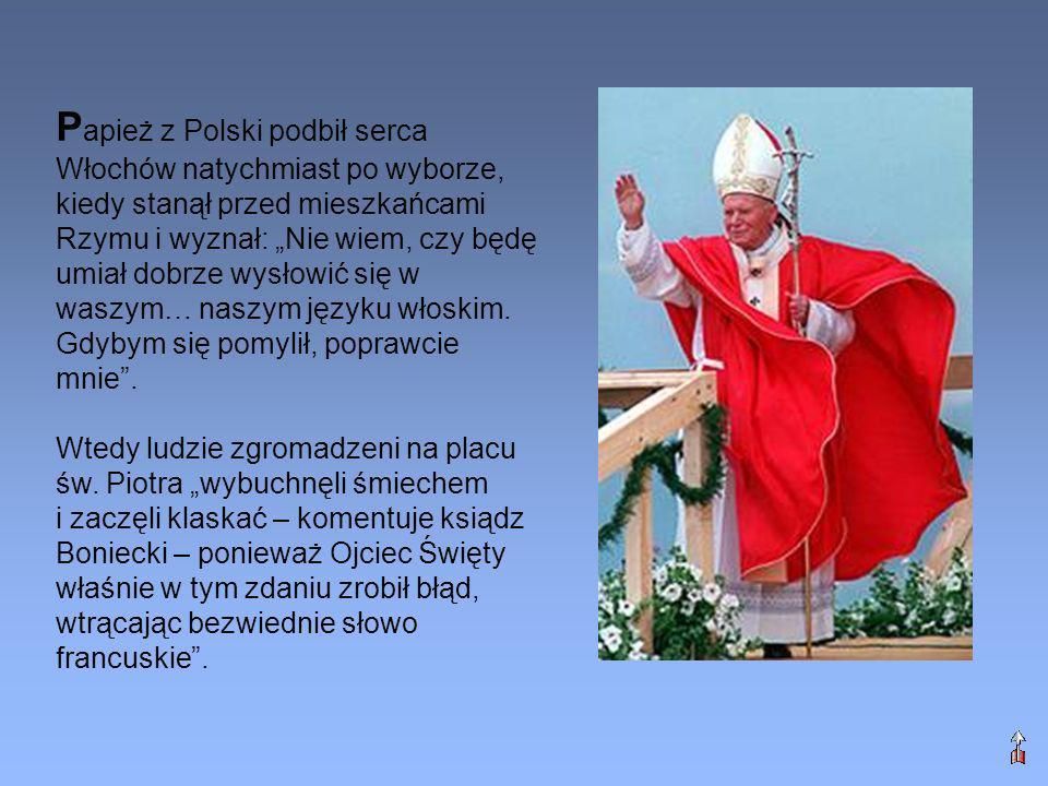 P apież z Polski podbił serca Włochów natychmiast po wyborze, kiedy stanął przed mieszkańcami Rzymu i wyznał: Nie wiem, czy będę umiał dobrze wysłowić
