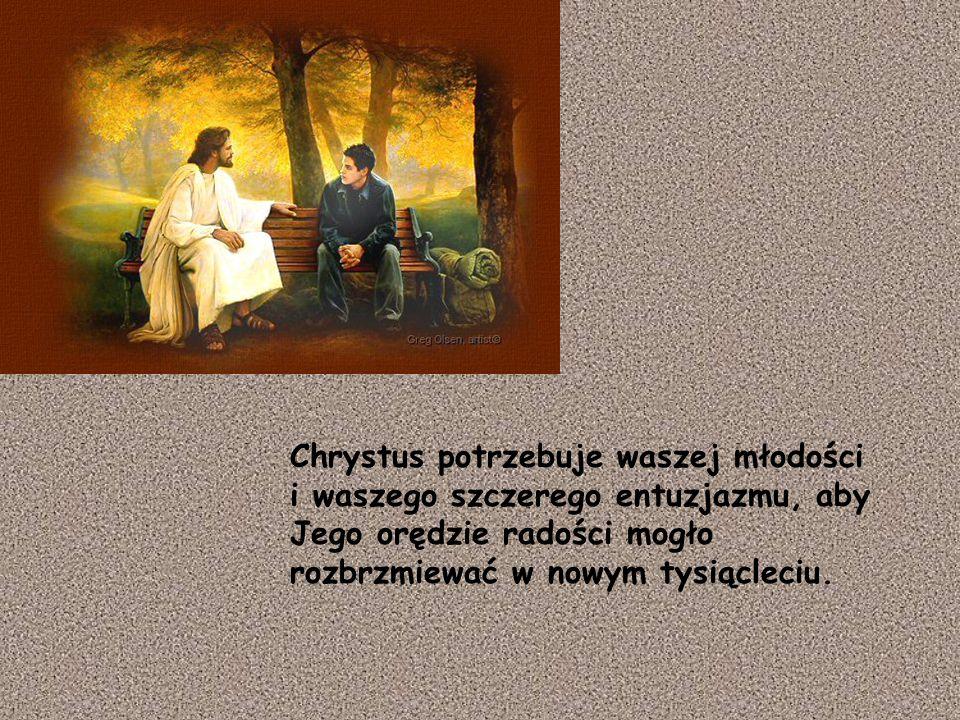 Chrystus potrzebuje waszej młodości i waszego szczerego entuzjazmu, aby Jego orędzie radości mogło rozbrzmiewać w nowym tysiącleciu.