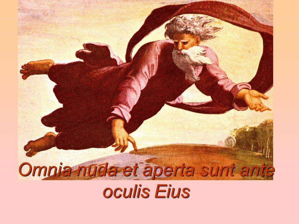 Omnia nuda et aperta sunt ante oculis Eius