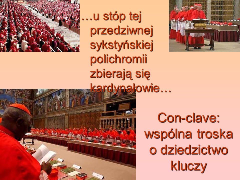 Con-clave: wspólna troska o dziedzictwo kluczy …u stóp tej przedziwnej sykstyńskiej polichromii zbierają się kardynałowie…