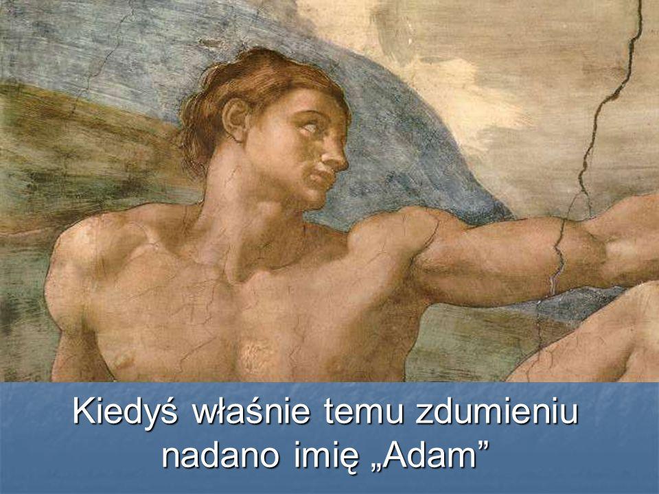 Kiedyś właśnie temu zdumieniu nadano imię Adam