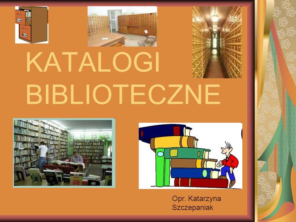KATALOGI BIBLIOTECZNE Opr. Katarzyna Szczepaniak