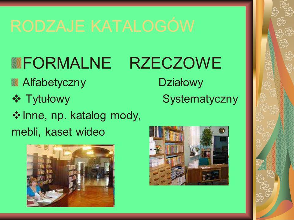RODZAJE KATALOGÓW FORMALNERZECZOWE AlfabetycznyDziałowy Tytułowy Systematyczny Inne, np. katalog mody, mebli, kaset wideo