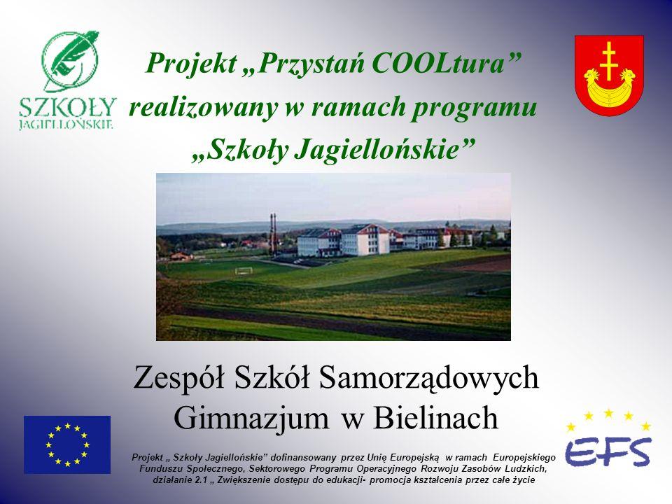 Zespół Szkół Samorządowych Gimnazjum w Bielinach Projekt Przystań COOLtura realizowany w ramach programu Szkoły Jagiellońskie Projekt Szkoły Jagielloń