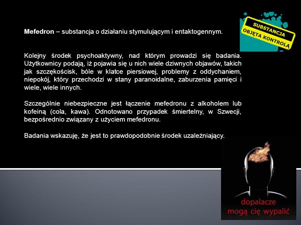 Mefedron – substancja o działaniu stymulującym i entaktogennym. Kolejny środek psychoaktywny, nad którym prowadzi się badania. Użytkownicy podają, iż