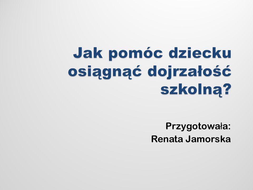 Przygotowa ł a: Renata Jamorska