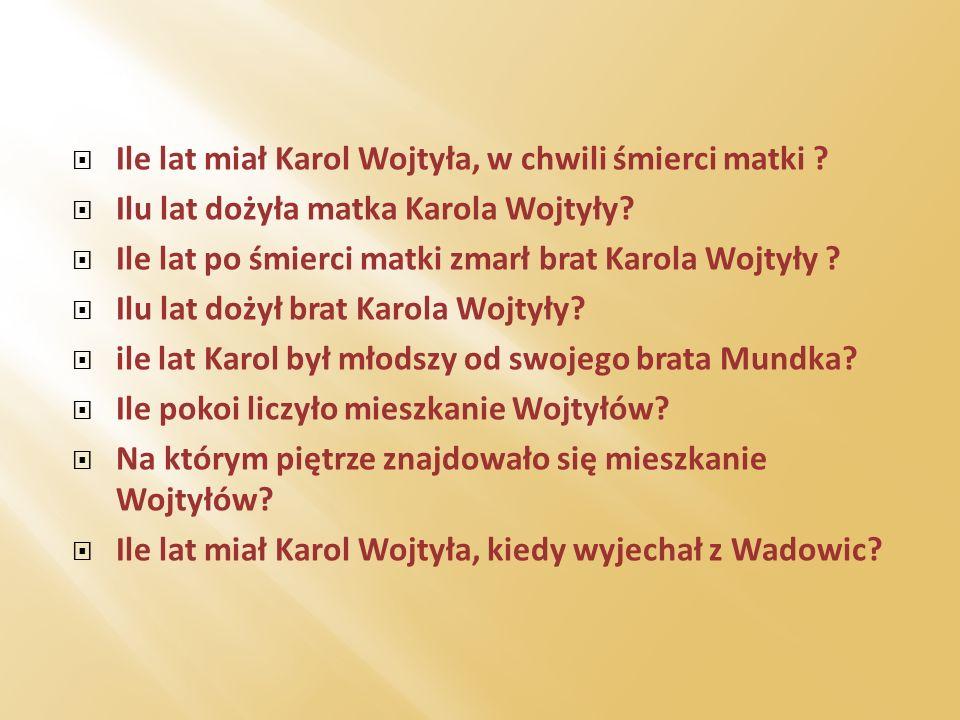 Ile lat miał Karol Wojtyła, w chwili śmierci matki ? Ilu lat dożyła matka Karola Wojtyły? Ile lat po śmierci matki zmarł brat Karola Wojtyły ? Ilu lat