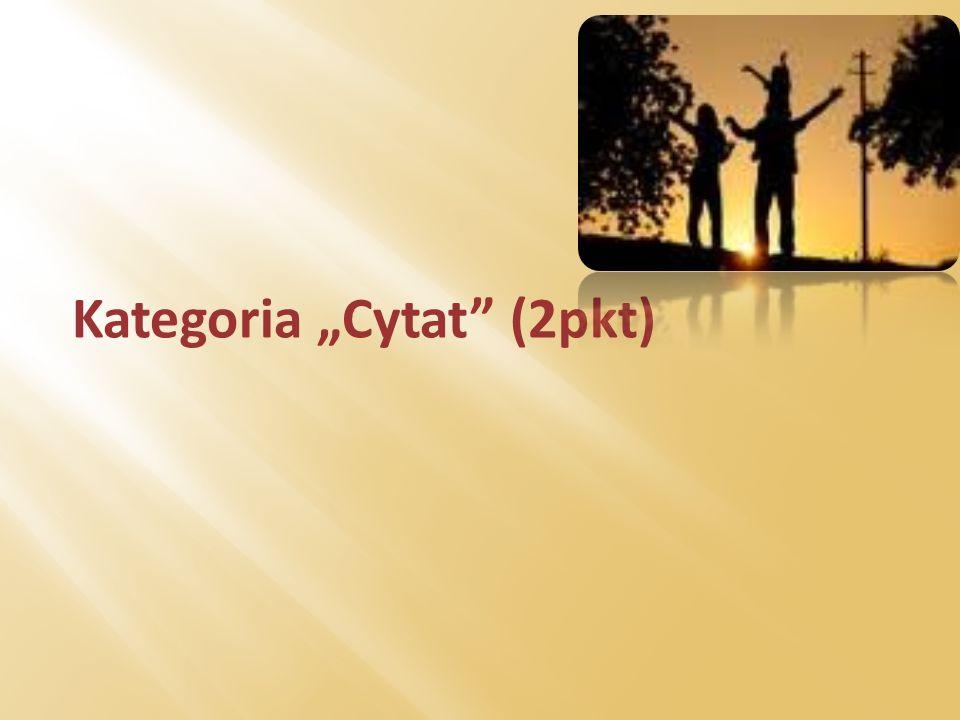 Kategoria Cytat (2pkt)