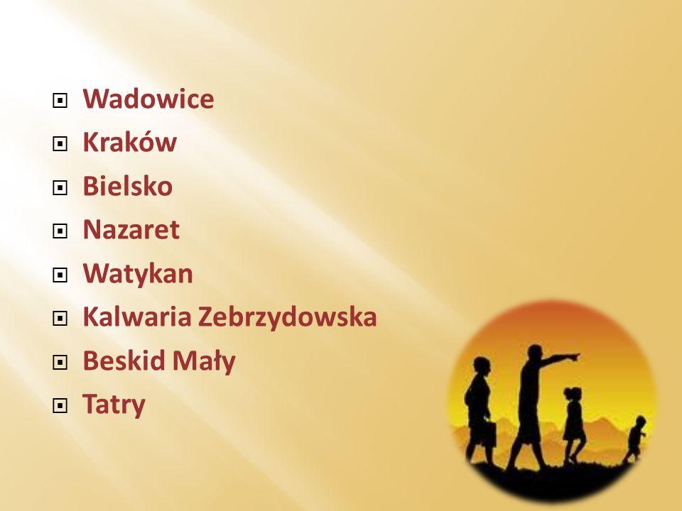 Wadowice Kraków Bielsko Nazaret Watykan Kalwaria Zebrzydowska Beskid Mały Tatry