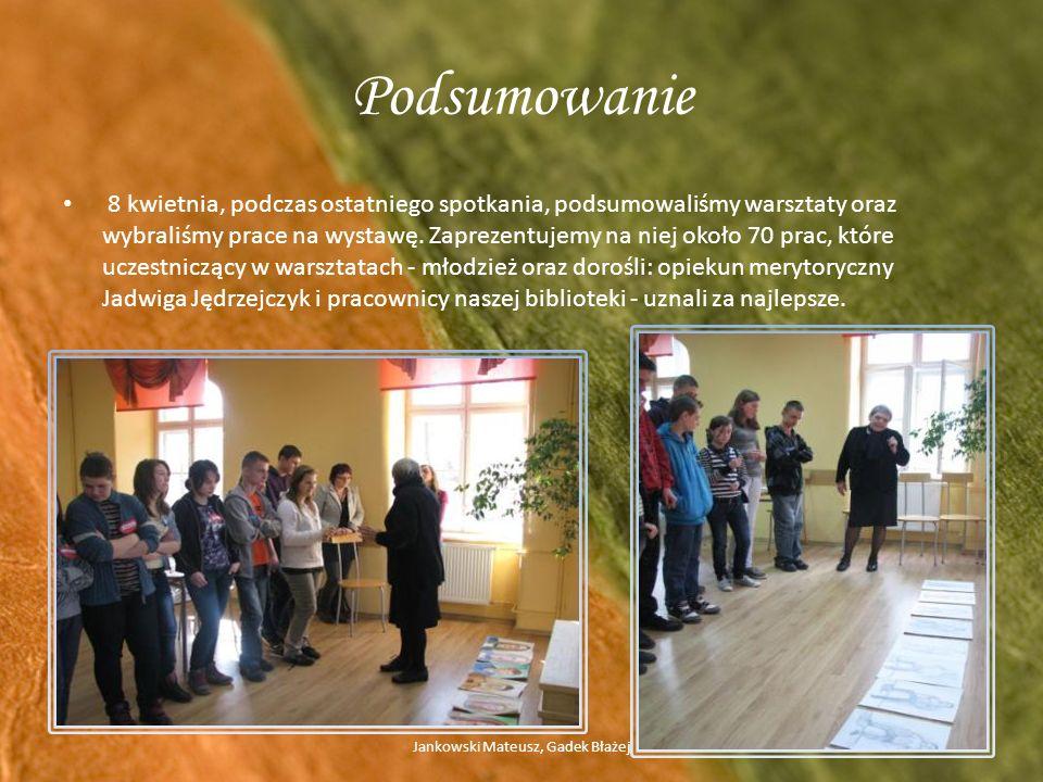 Podsumowanie 8 kwietnia, podczas ostatniego spotkania, podsumowaliśmy warsztaty oraz wybraliśmy prace na wystawę.