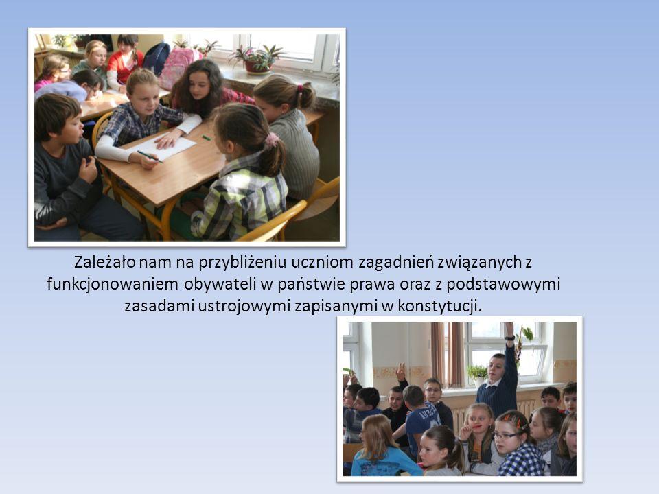 Zależało nam na przybliżeniu uczniom zagadnień związanych z funkcjonowaniem obywateli w państwie prawa oraz z podstawowymi zasadami ustrojowymi zapisanymi w konstytucji.