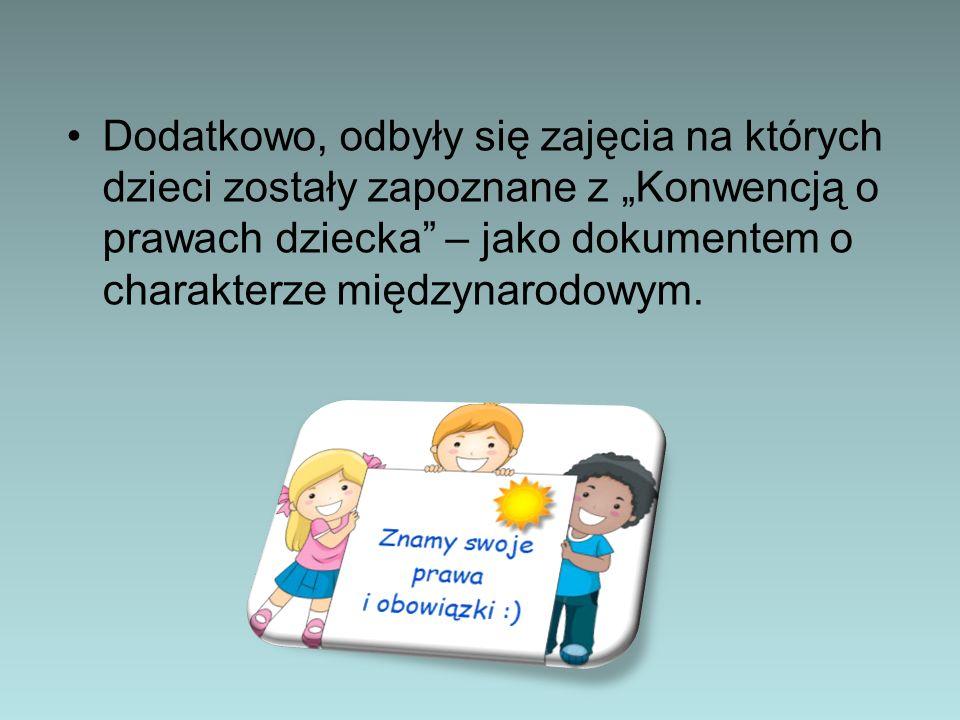 Dodatkowo, odbyły się zajęcia na których dzieci zostały zapoznane z Konwencją o prawach dziecka – jako dokumentem o charakterze międzynarodowym.