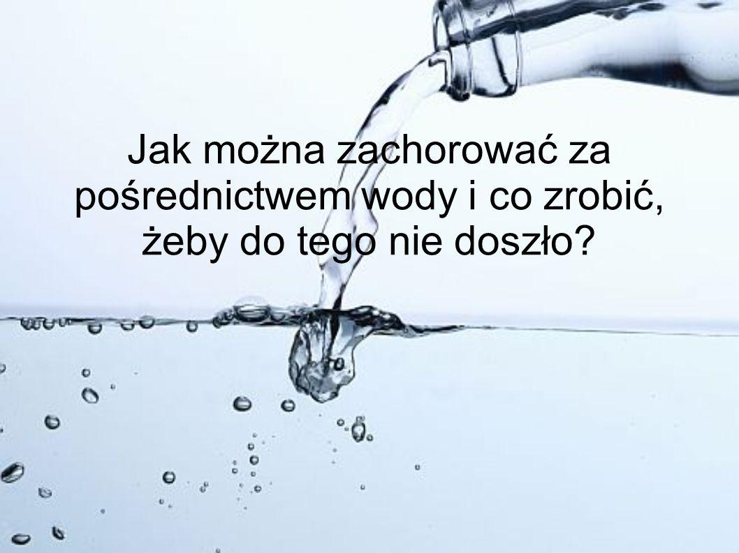 Jak można zachorować za pośrednictwem wody i co zrobić, żeby do tego nie doszło?