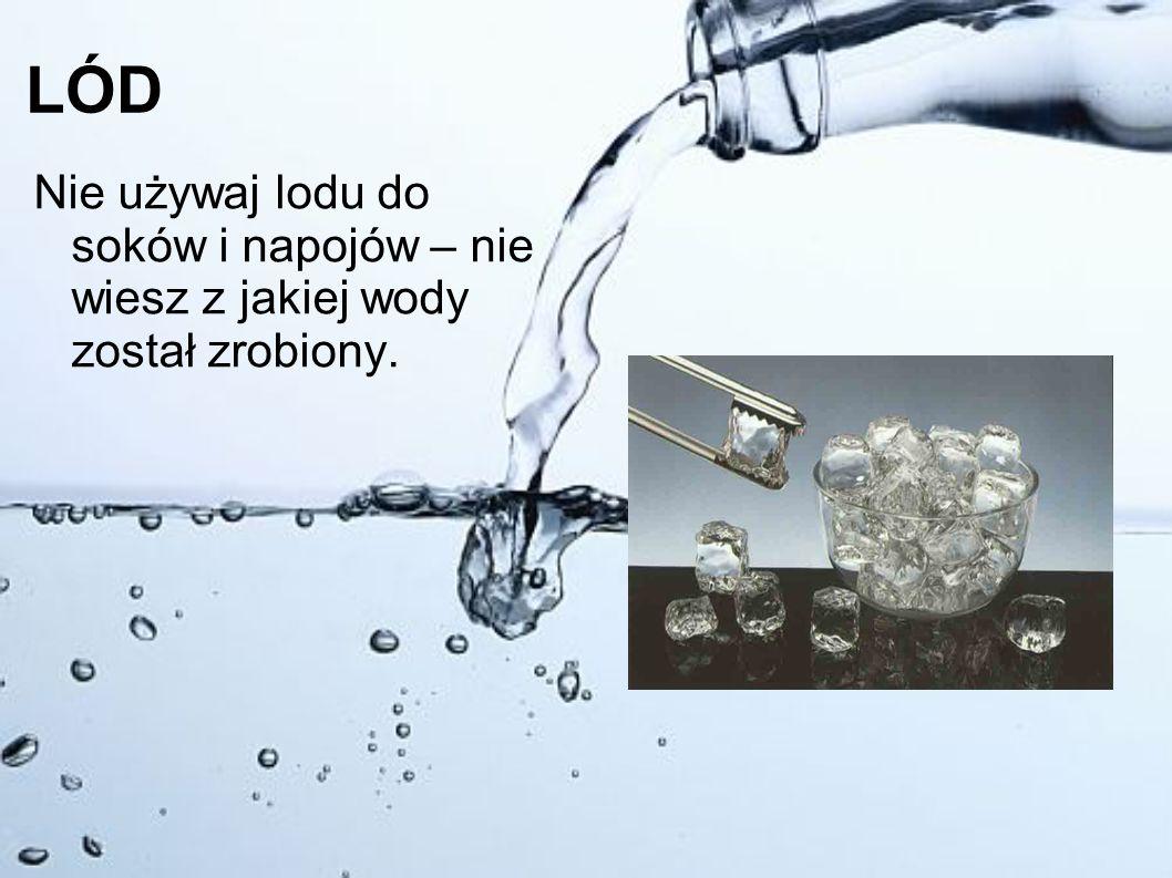 MYCIE ZĘBÓW Do mycia zębów również używaj butelkowanej wody.