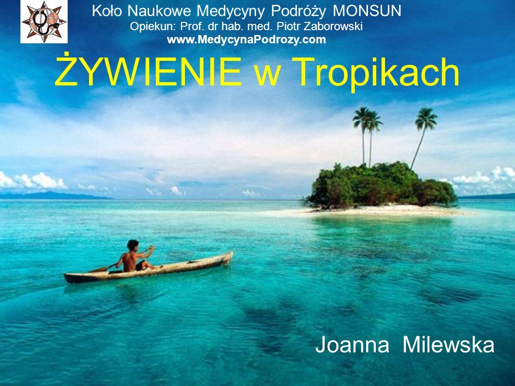 ŻYWIENIE w Tropikach Joanna Milewska Koło Naukowe Medycyny Podróży MONSUN Opiekun: Prof. dr hab. med. Piotr Zaborowski www.MedycynaPodrozy.com