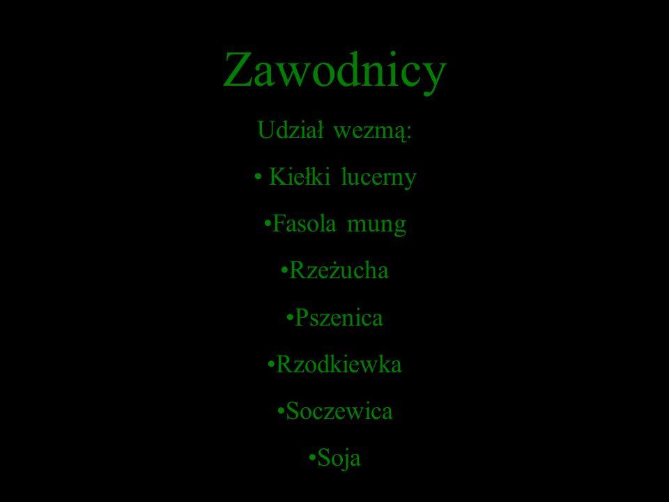 Zawodnicy Udział wezmą: Kiełki lucerny Fasola mung Rzeżucha Pszenica Rzodkiewka Soczewica Soja