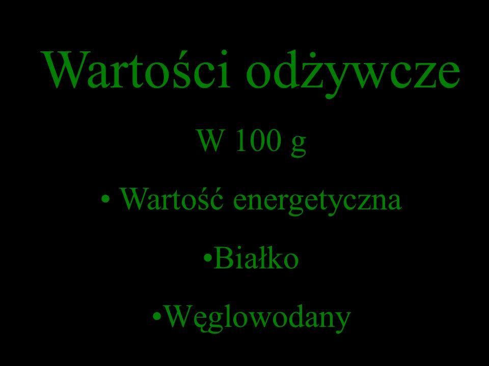 Wartości odżywcze W 100 g Wartość energetyczna Białko Węglowodany