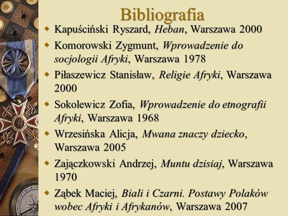 Bibliografia Kapuściński Ryszard, Heban, Warszawa 2000 Kapuściński Ryszard, Heban, Warszawa 2000 Komorowski Zygmunt, Wprowadzenie do socjologii Afryki