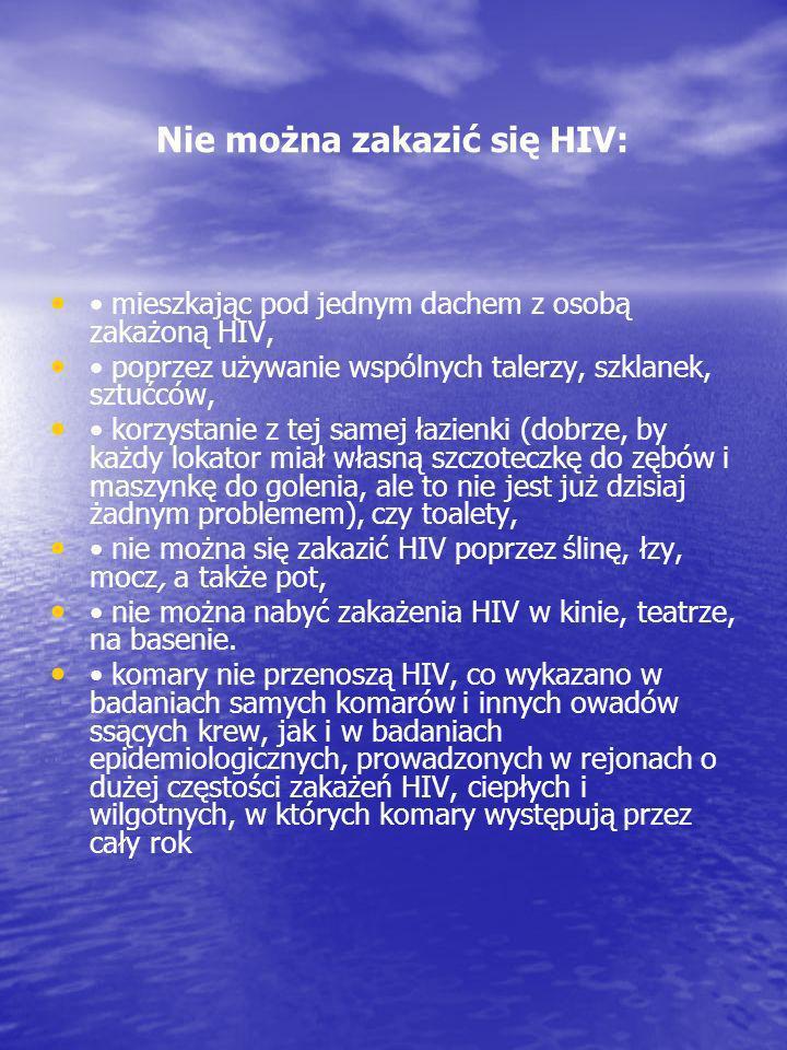 Nie można zakazić się HIV: mieszkając pod jednym dachem z osobą zakażoną HIV, poprzez używanie wspólnych talerzy, szklanek, sztućców, korzystanie z te