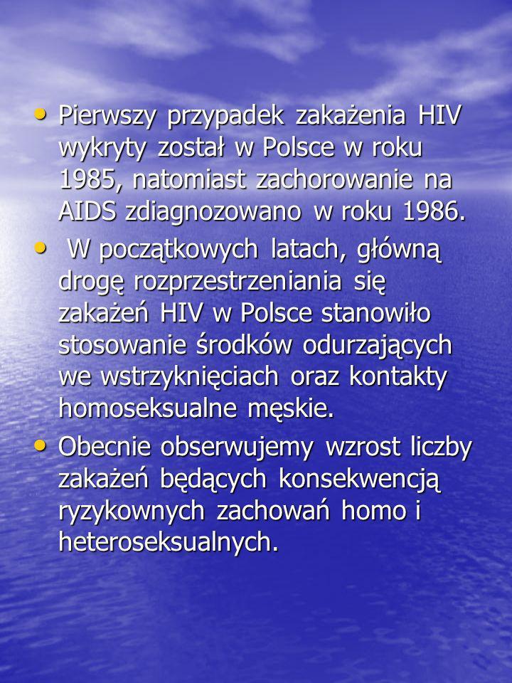Pierwszy przypadek zakażenia HIV wykryty został w Polsce w roku 1985, natomiast zachorowanie na AIDS zdiagnozowano w roku 1986. Pierwszy przypadek zak