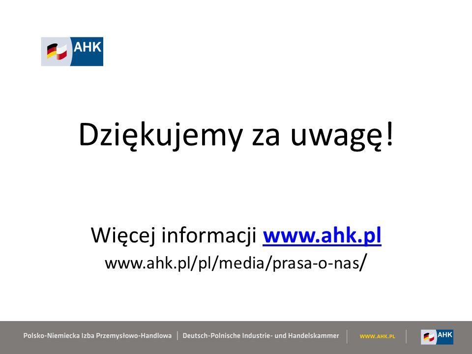 Dziękujemy za uwagę! Więcej informacji www.ahk.plwww.ahk.pl www.ahk.pl/pl/media/prasa-o-nas /