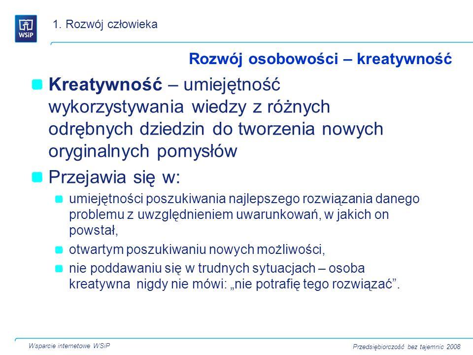 Kreatywność – umiejętność wykorzystywania wiedzy z różnych odrębnych dziedzin do tworzenia nowych oryginalnych pomysłów Przejawia się w: umiejętności