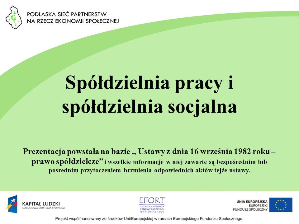 Spółdzielnia pracy i spółdzielnia socjalna Prezentacja powstała na bazie,, Ustawy z dnia 16 września 1982 roku – prawo spółdzielcze i wszelkie informa
