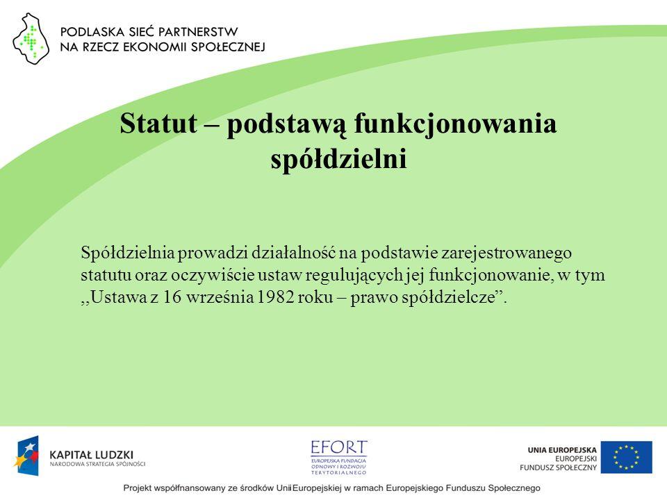 Statut – podstawą funkcjonowania spółdzielni Spółdzielnia prowadzi działalność na podstawie zarejestrowanego statutu oraz oczywiście ustaw regulującyc