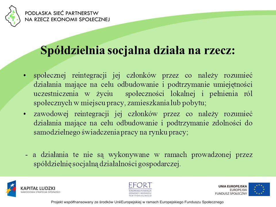 Spółdzielnia socjalna działa na rzecz: społecznej reintegracji jej członków przez co należy rozumieć działania mające na celu odbudowanie i podtrzyman