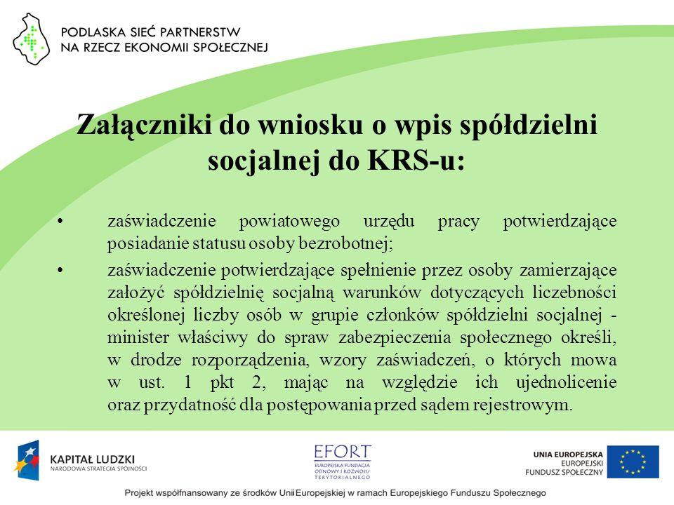 Załączniki do wniosku o wpis spółdzielni socjalnej do KRS-u: zaświadczenie powiatowego urzędu pracy potwierdzające posiadanie statusu osoby bezrobotne