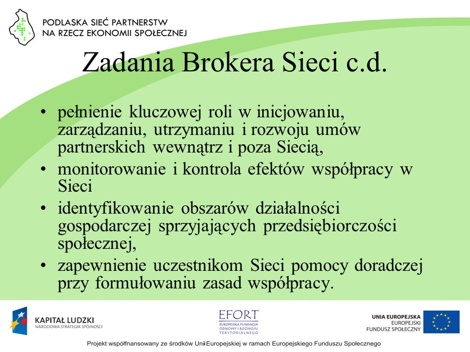 Zadania Brokera Sieci c.d. pełnienie kluczowej roli w inicjowaniu, zarządzaniu, utrzymaniu i rozwoju umów partnerskich wewnątrz i poza Siecią, monitor