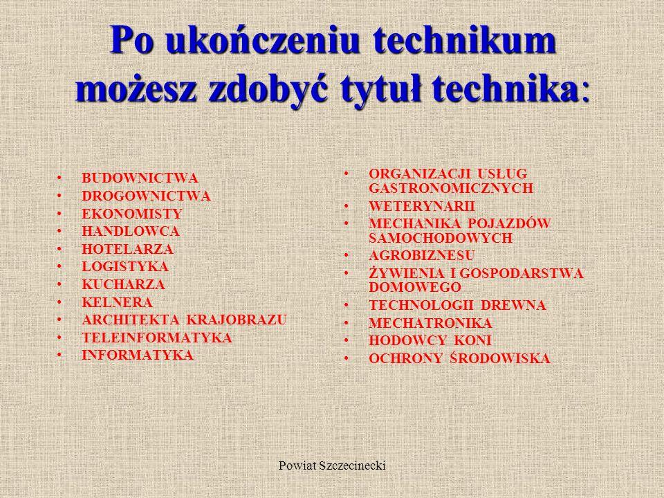 Powiat Szczecinecki Technikum Kształcąc się w technikum po czterech latach nauki będziesz mógł/mogła przystąpić do egzaminu maturalnego oraz do egzami