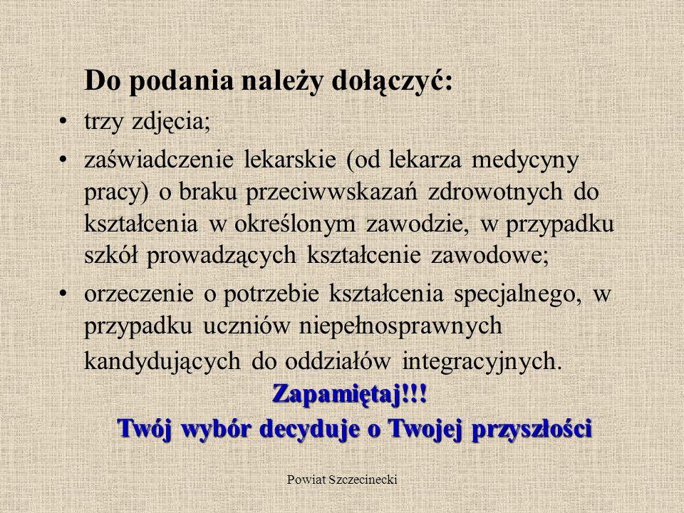 Powiat Szczecinecki UWAGA!!! DOKUMENTY jakie musisz dostarczyć to: 1.podanie – kwestionariusz o przyjęcie do szkoły