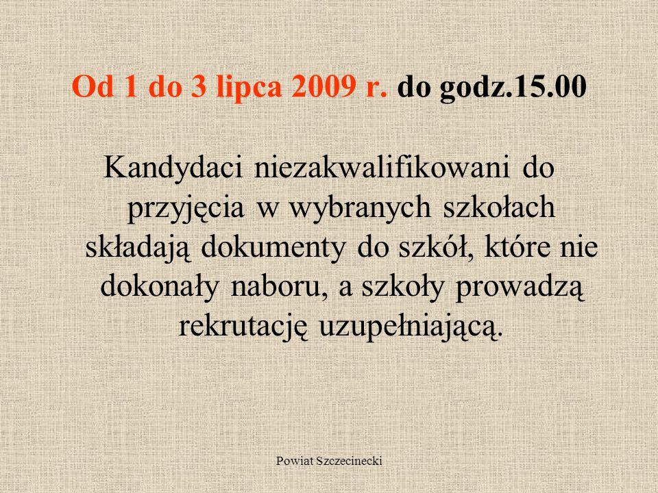 Powiat Szczecinecki 30 czerwca 2009 r. godz. 15.00 Szkolne komisje rekrutacyjno- kwalifikacyjne ogłaszają listy kandydatów przyjętych do szkoły, którz