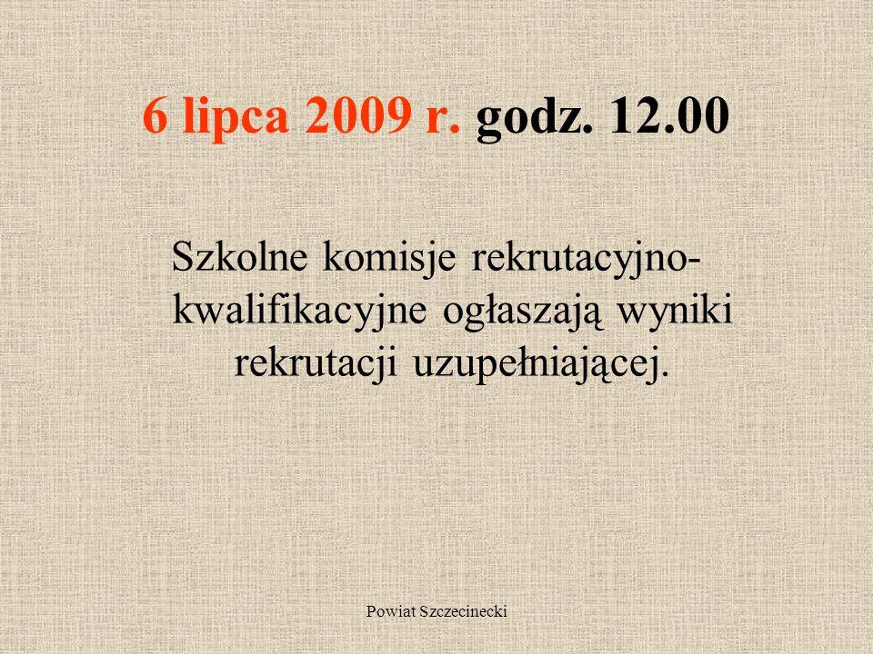 Powiat Szczecinecki Od 1 do 3 lipca 2009 r. do godz.15.00 Kandydaci niezakwalifikowani do przyjęcia w wybranych szkołach składają dokumenty do szkół,