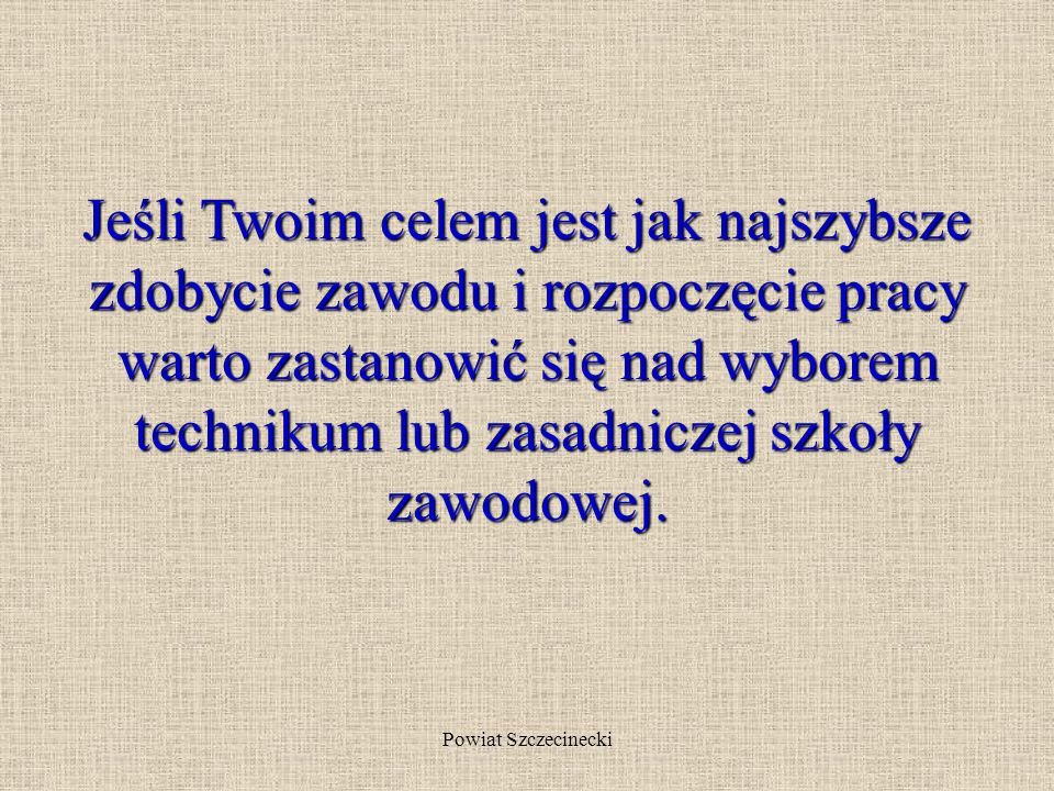Powiat Szczecinecki Możliwości kształcenia po liceum ogólnokształcącym, liceum profilowanym i technikum.