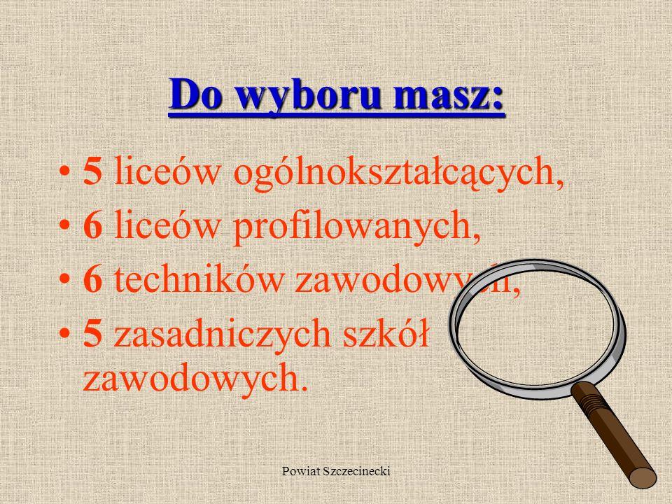Powiat Szczecinecki Jeśli jednak już dziś postanowisz, o kontynuowaniu w przyszłości nauki na wyższej uczelni wybierz liceum ogólnokształcące, profilo