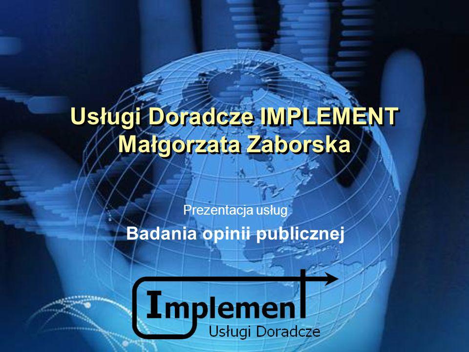 Usługi Doradcze IMPLEMENT Małgorzata Zaborska Prezentacja usług Badania opinii publicznej