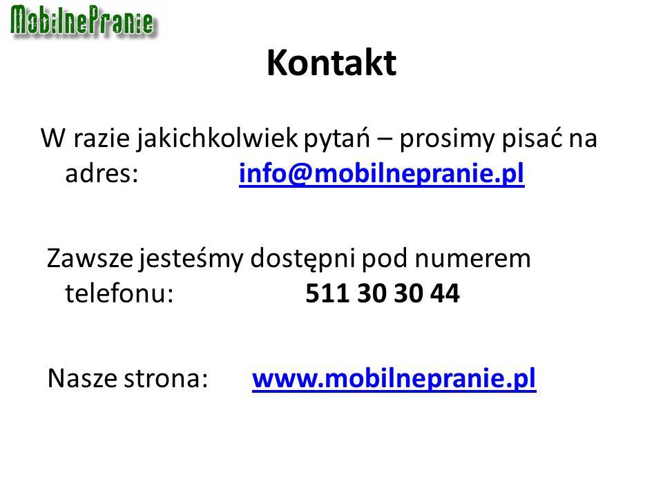 Kontakt W razie jakichkolwiek pytań – prosimy pisać na adres: info@mobilnepranie.plinfo@mobilnepranie.pl Zawsze jesteśmy dostępni pod numerem telefonu:511 30 30 44 Nasze strona: www.mobilnepranie.plwww.mobilnepranie.pl