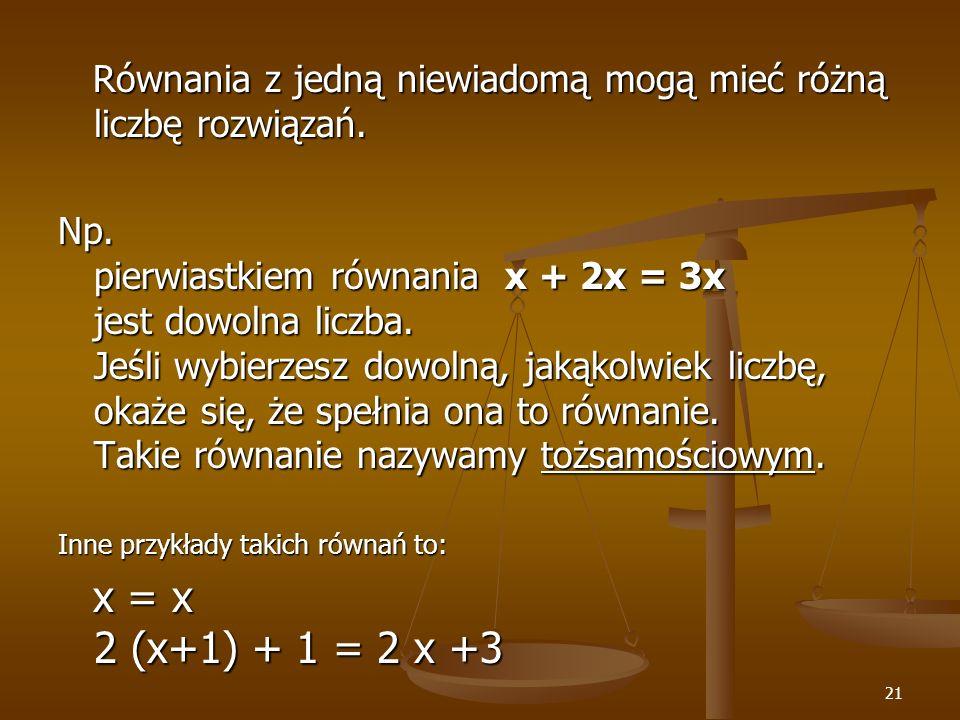 21 Równania z jedną niewiadomą mogą mieć różną liczbę rozwiązań.