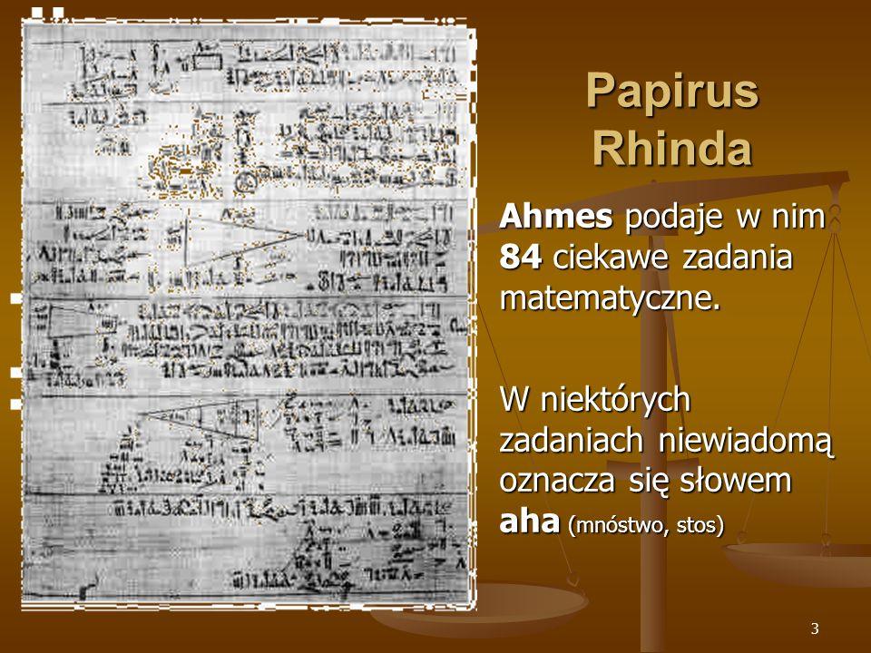 3 Papirus Rhinda Ahmes podaje w nim 84 ciekawe zadania matematyczne.