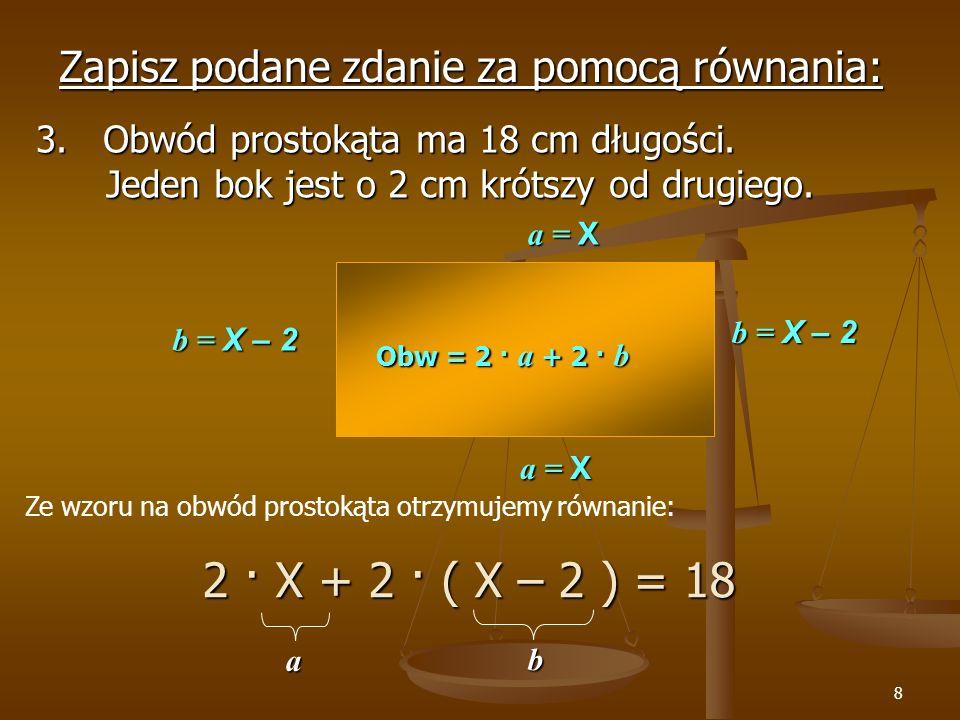 9 Mówimy, że liczba spełnia równanie, gdy podstawiając ją w miejsce niewiadomej otrzymamy równość prawdziwą.