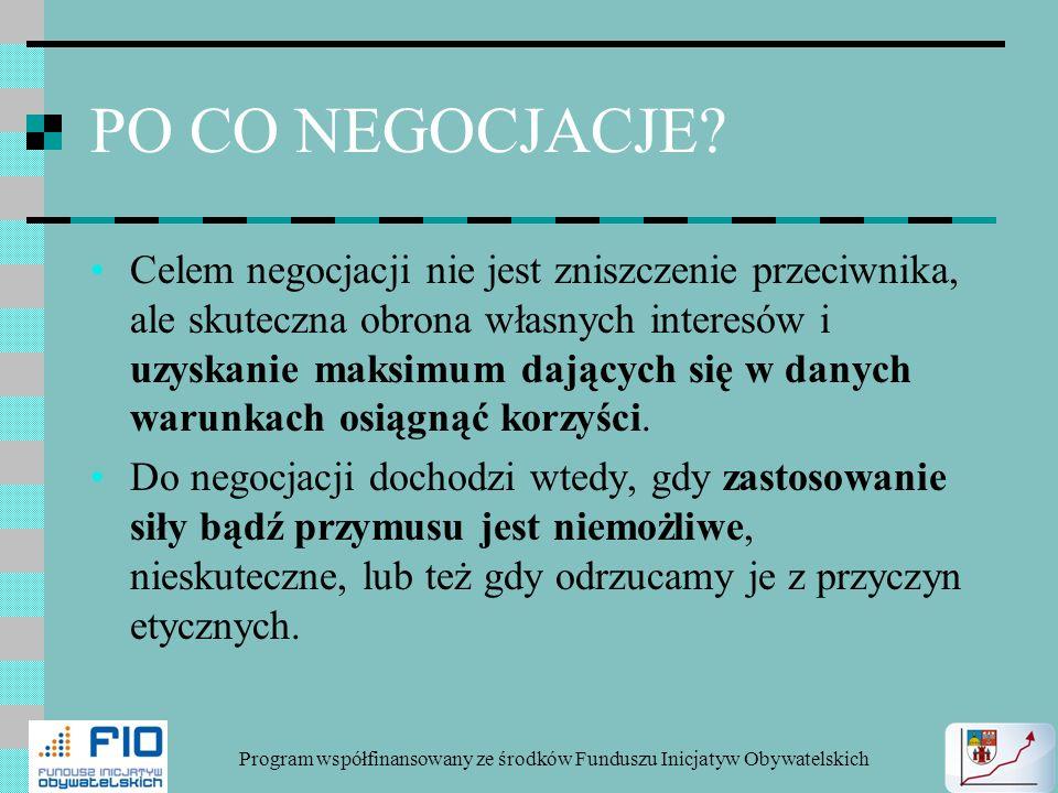 PO CO NEGOCJACJE? Celem negocjacji nie jest zniszczenie przeciwnika, ale skuteczna obrona własnych interesów i uzyskanie maksimum dających się w danyc