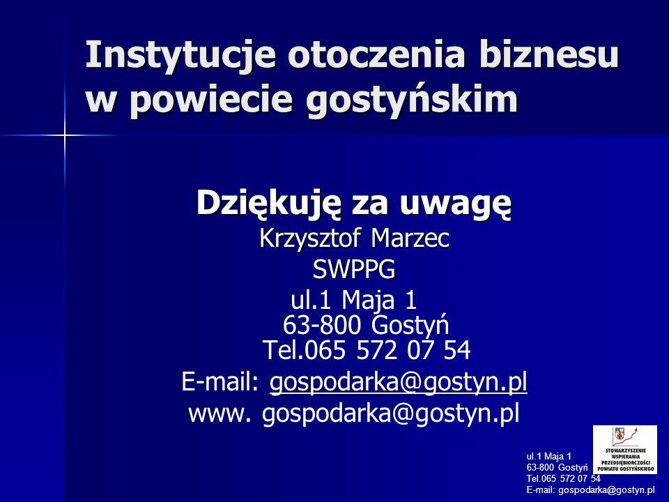 Instytucje otoczenia biznesu w powiecie gostyńskim Dziękuję za uwagę Krzysztof Marzec SWPPG ul.1 Maja 1 63-800 Gostyń Tel.065 572 07 54 E-mail: gospod